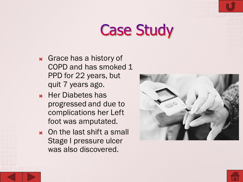 Case Study Grace has a history of COPD and has smoked 1 PPD for 22 years, but quit 7 years ago.