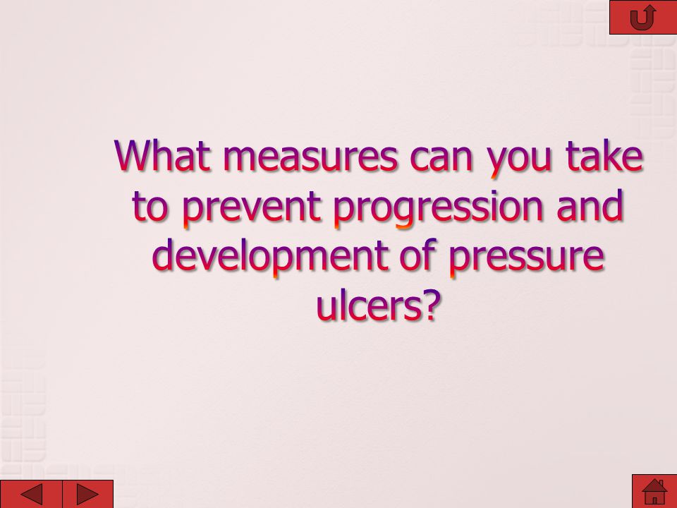 What measures can you take to prevent progression and development of pressure ulcers