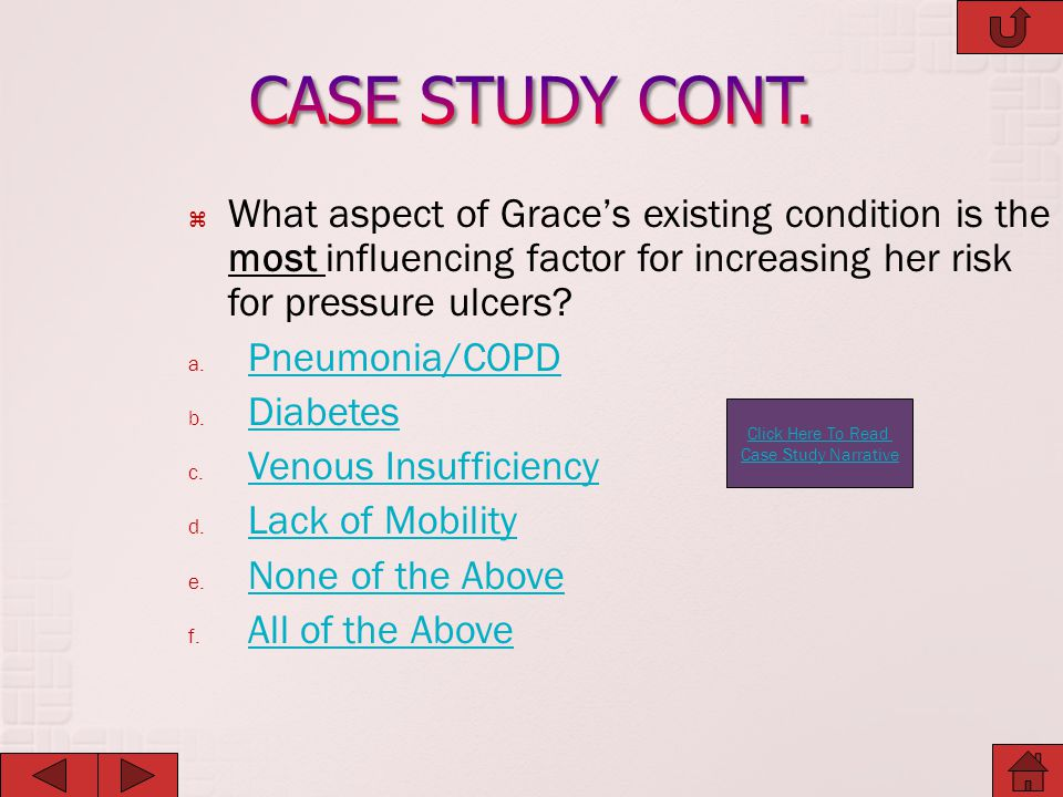 CASE STUDY CONT. What aspect of Grace's existing condition is the most influencing factor for increasing her risk for pressure ulcers