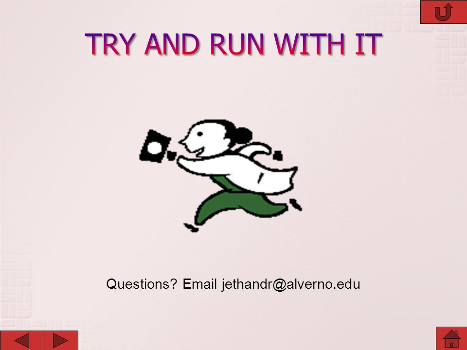 TRY AND RUN WITH IT Questions Email jethandr@alverno.edu