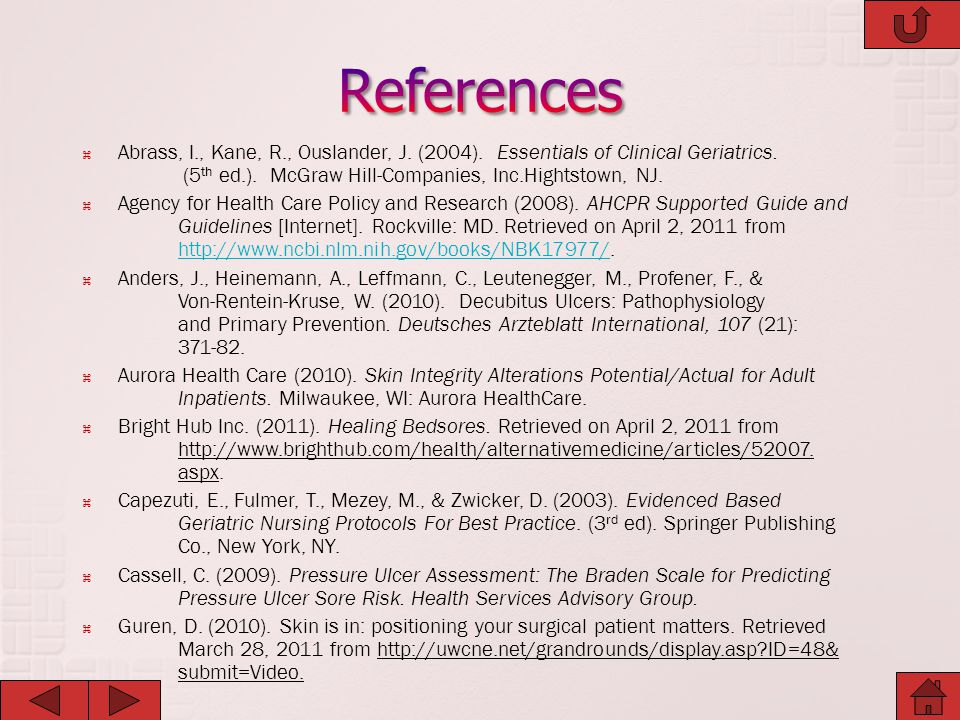 References Abrass, I., Kane, R., Ouslander, J. (2004). Essentials of Clinical Geriatrics. (5th ed.). McGraw Hill-Companies, Inc.Hightstown, NJ.