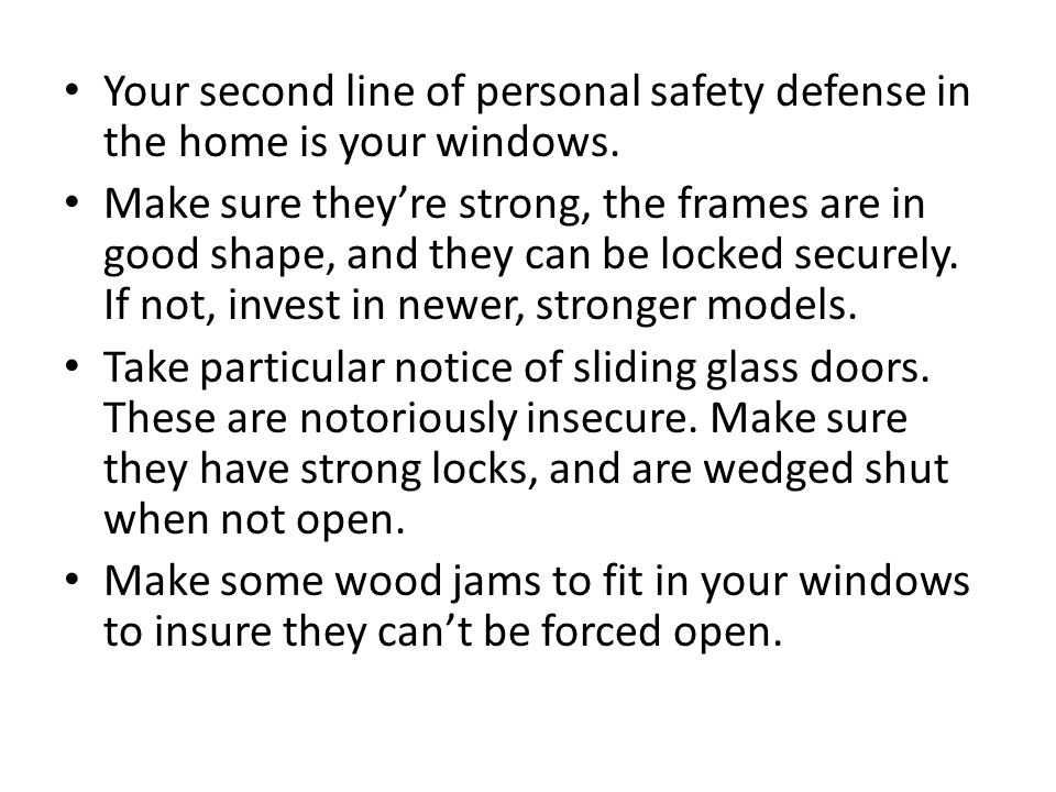 Your second line of personal safety defense in the home is your windows.