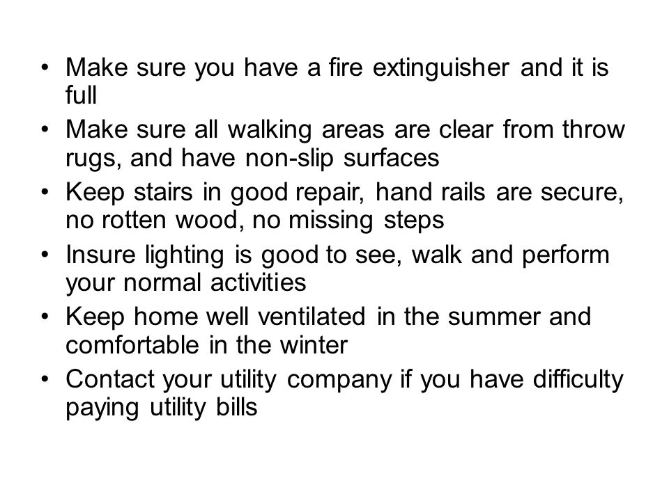 Make sure you have a fire extinguisher and it is full