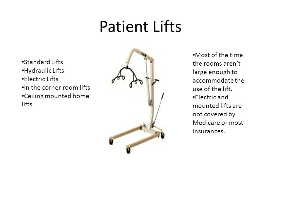 Patient Lifts Most of the time the rooms aren't large enough to accommodate the use of the lift.