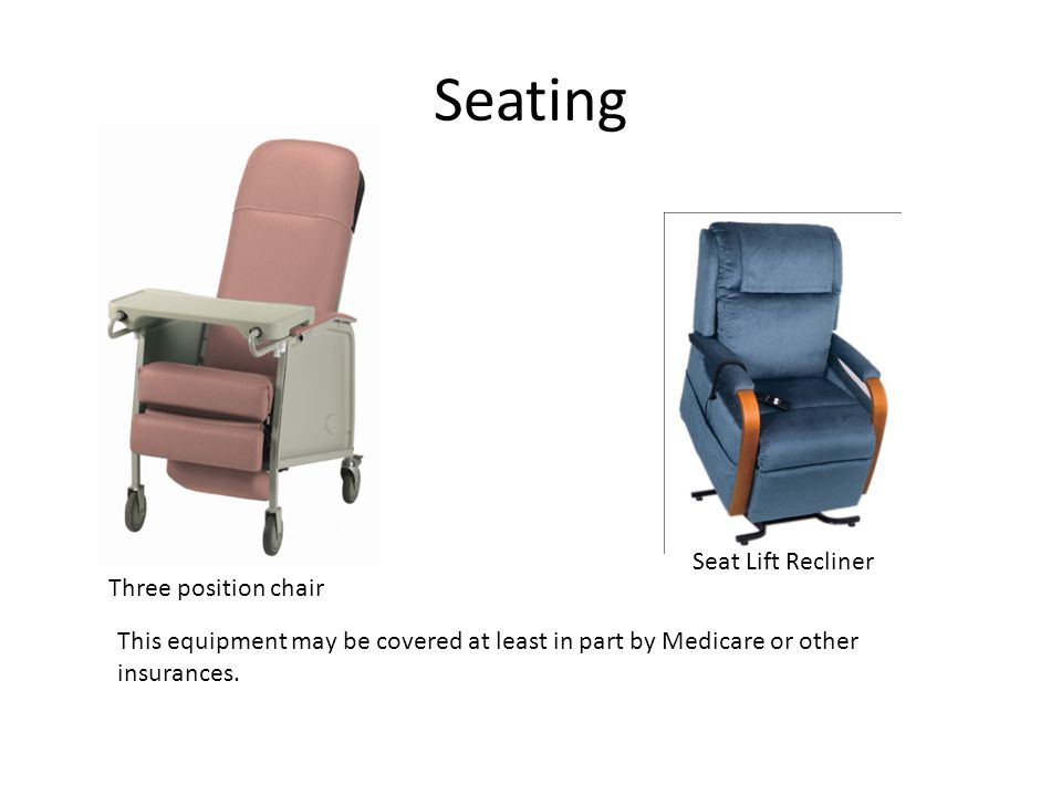 Seating Seat Lift Recliner Three position chair