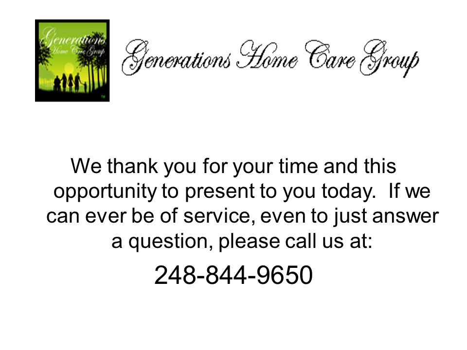 We thank you for your time and this opportunity to present to you today. If we can ever be of service, even to just answer a question, please call us at: