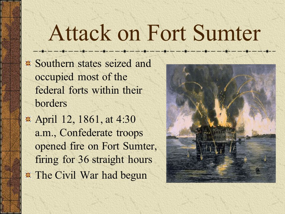 Attack on Fort Sumter Southern states seized and occupied most of the federal forts within their borders.