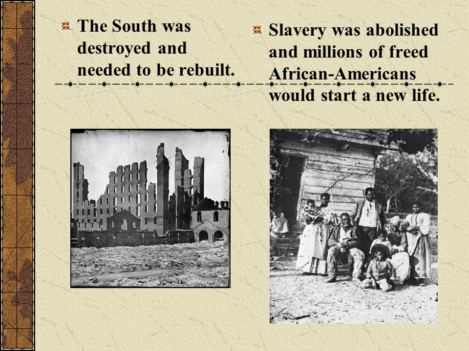 The South was destroyed and needed to be rebuilt.