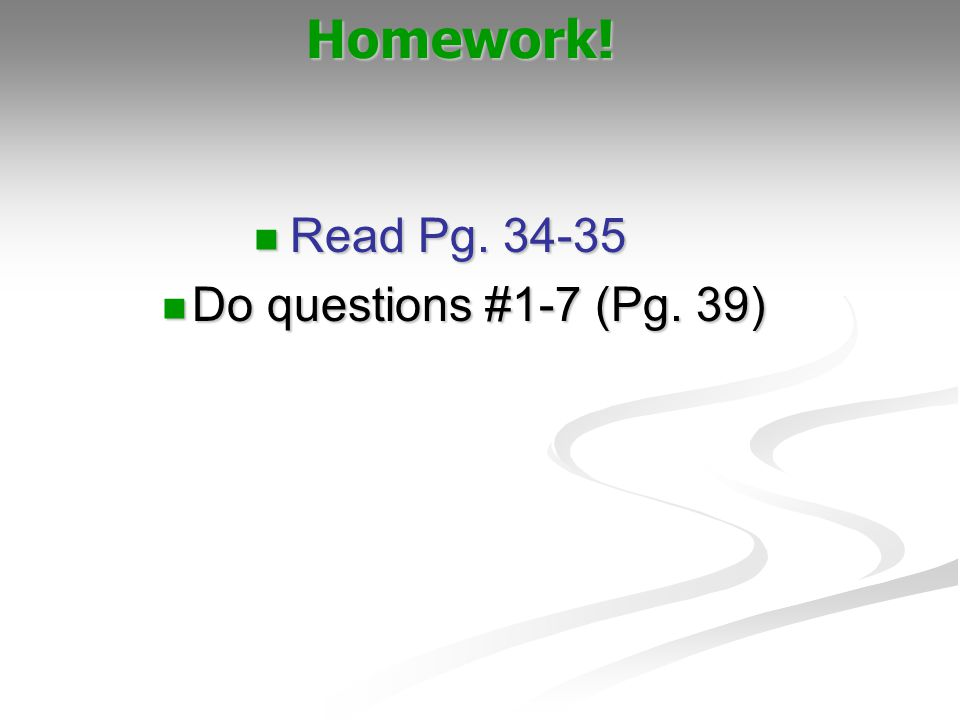 Homework! Read Pg. 34-35 Do questions #1-7 (Pg. 39) Sarah