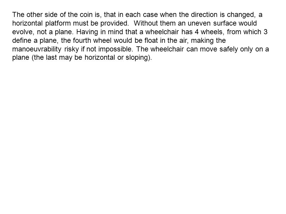 The other side of the coin is, that in each case when the direction is changed, a horizontal platform must be provided.