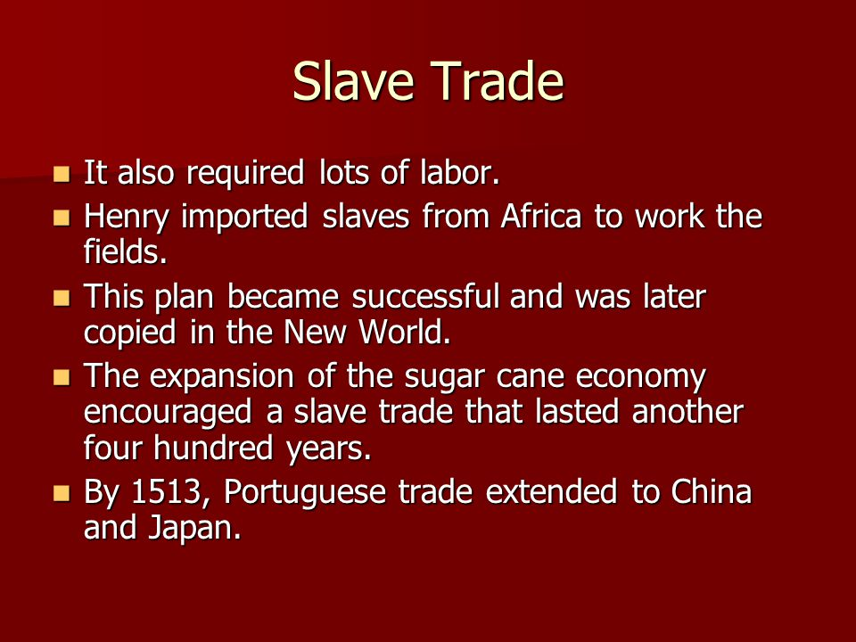 Slave Trade It also required lots of labor.