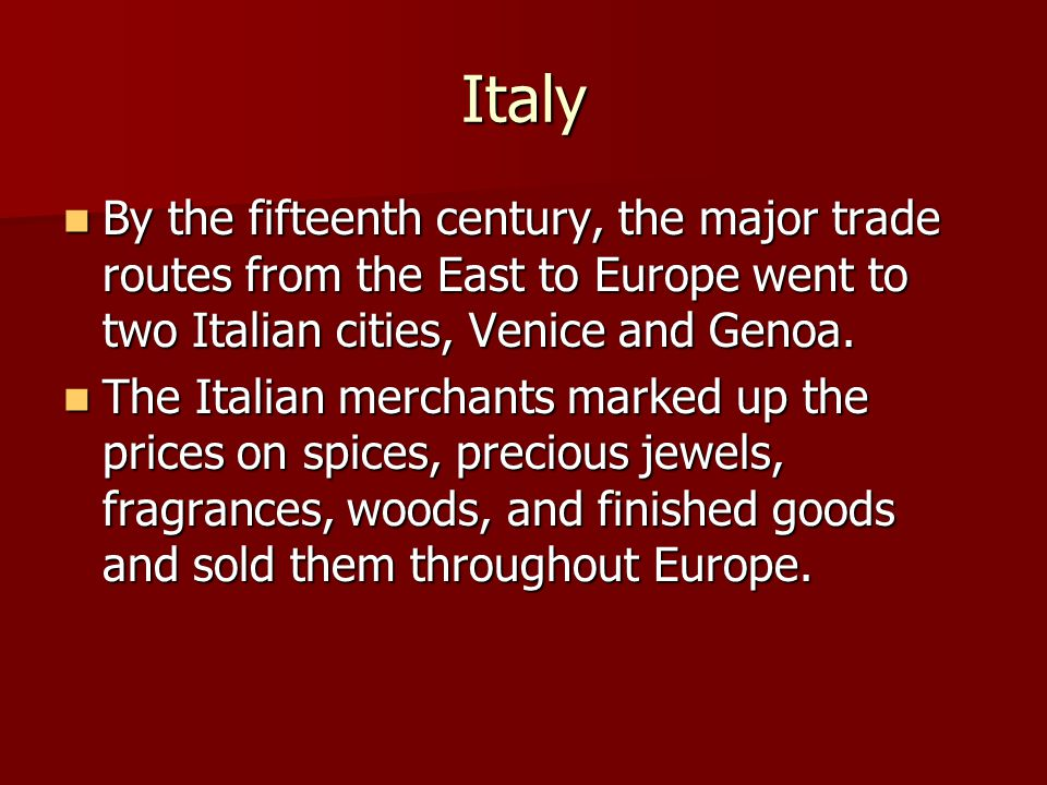 Italy By the fifteenth century, the major trade routes from the East to Europe went to two Italian cities, Venice and Genoa.