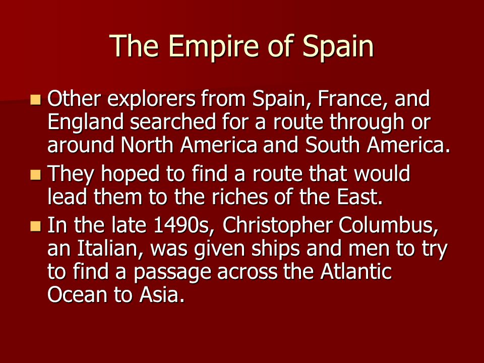 The Empire of Spain Other explorers from Spain, France, and England searched for a route through or around North America and South America.