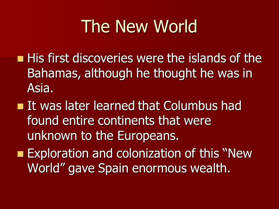 The New World His first discoveries were the islands of the Bahamas, although he thought he was in Asia.