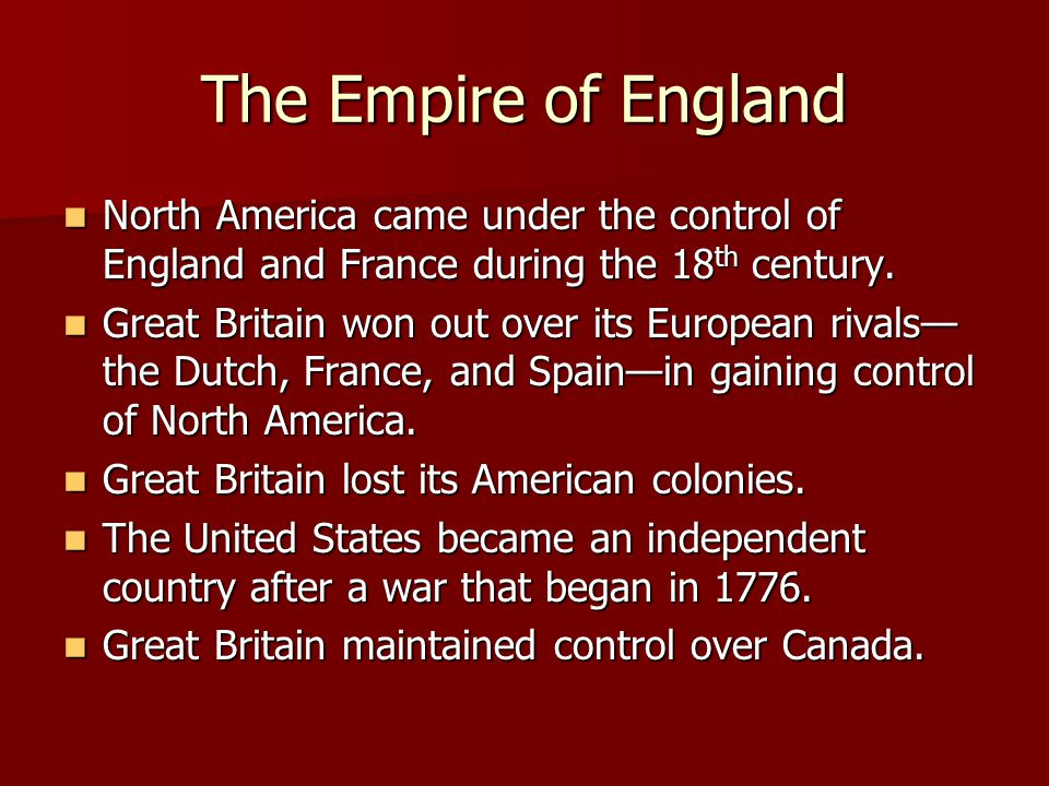The Empire of England North America came under the control of England and France during the 18th century.