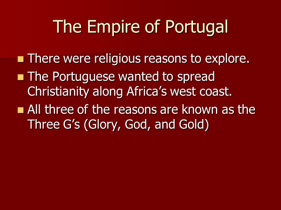 The Empire of Portugal There were religious reasons to explore.