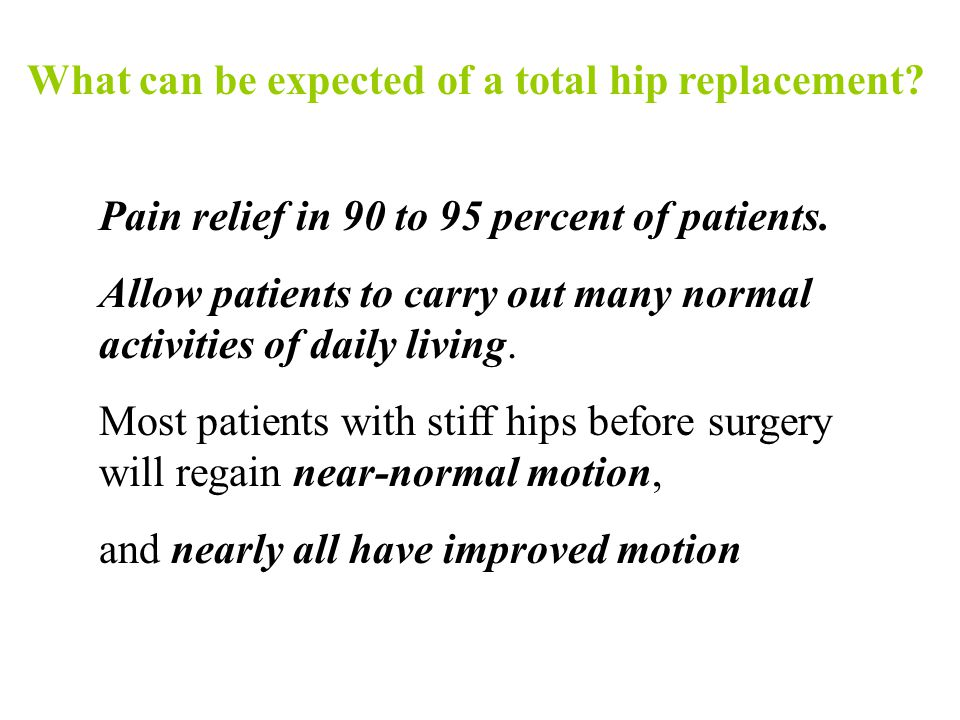 What can be expected of a total hip replacement