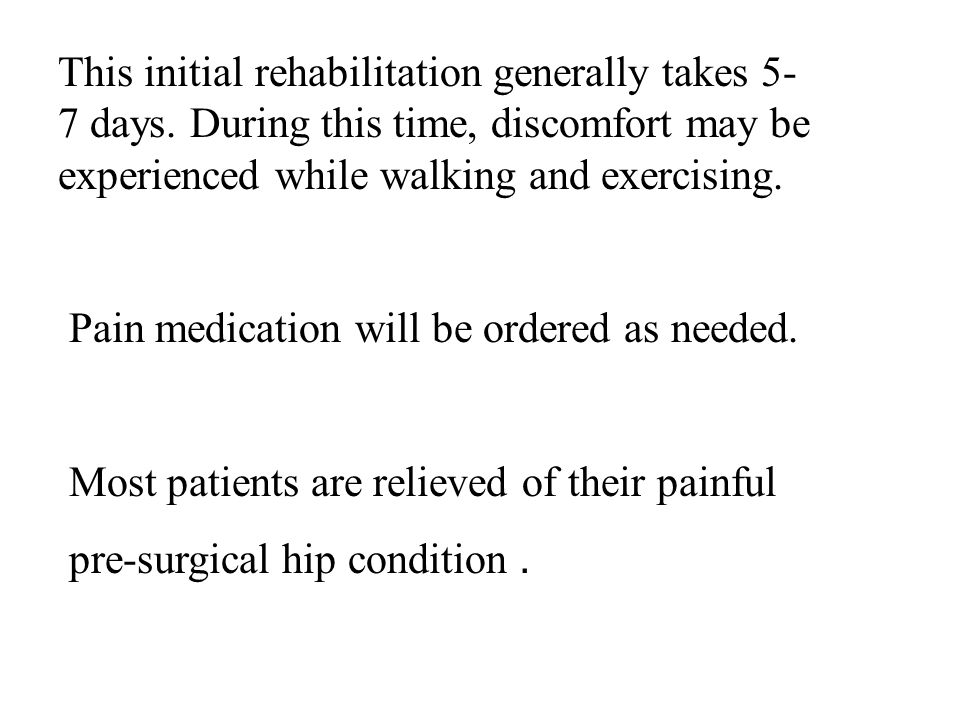 This initial rehabilitation generally takes 5-7 days