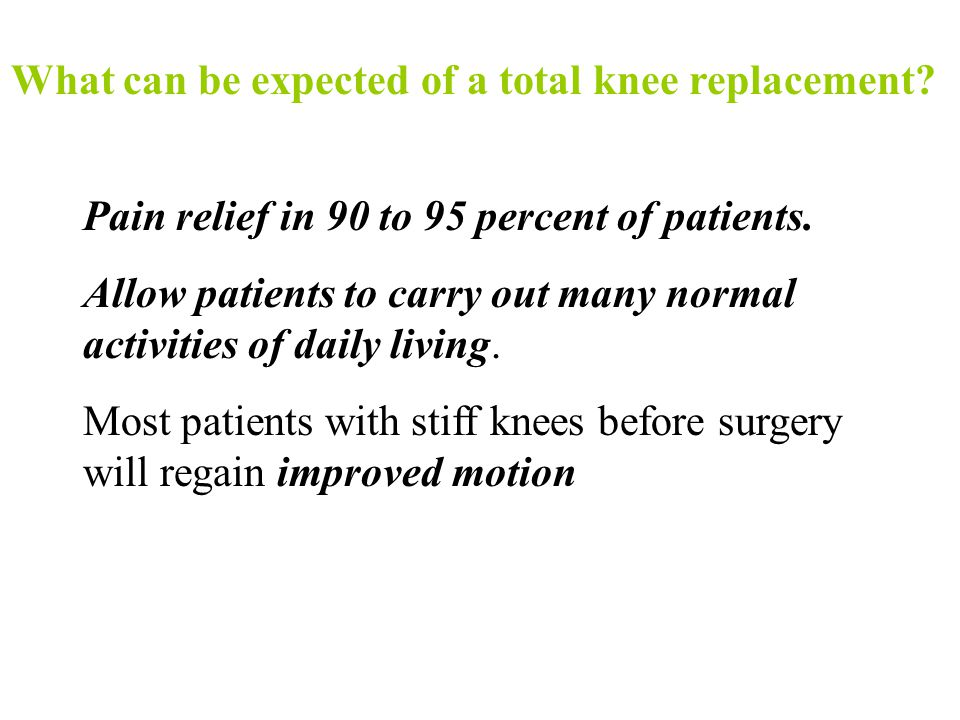 What can be expected of a total knee replacement