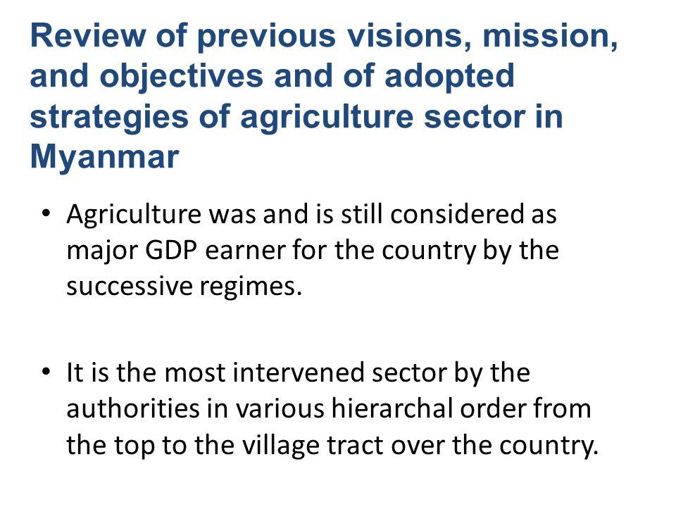 Review of previous visions, mission, and objectives and of adopted strategies of agriculture sector in Myanmar