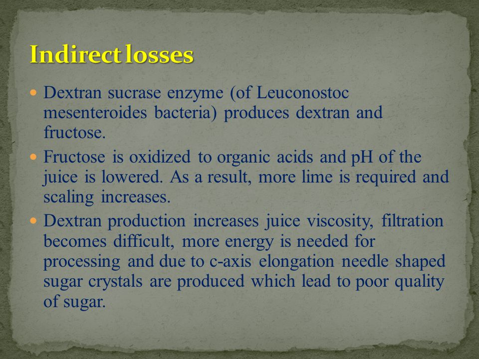 Indirect losses Dextran sucrase enzyme (of Leuconostoc mesenteroides bacteria) produces dextran and fructose.