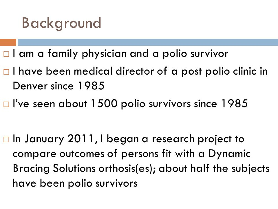 Background I am a family physician and a polio survivor