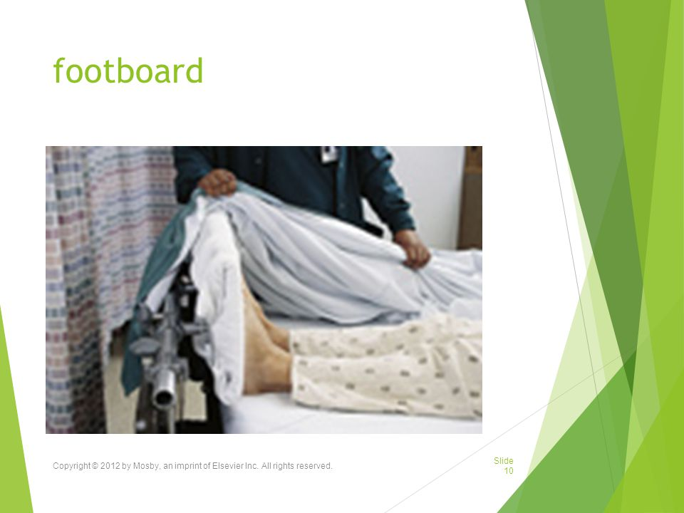 footboard Copyright © 2012 by Mosby, an imprint of Elsevier Inc. All rights reserved.
