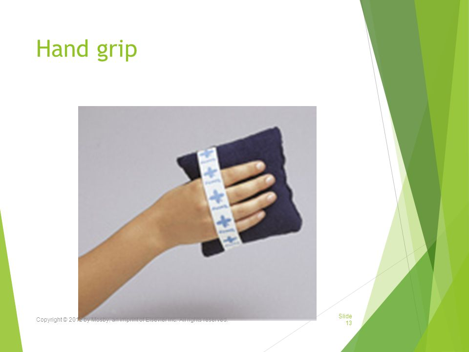 Hand grip Copyright © 2012 by Mosby, an imprint of Elsevier Inc. All rights reserved.