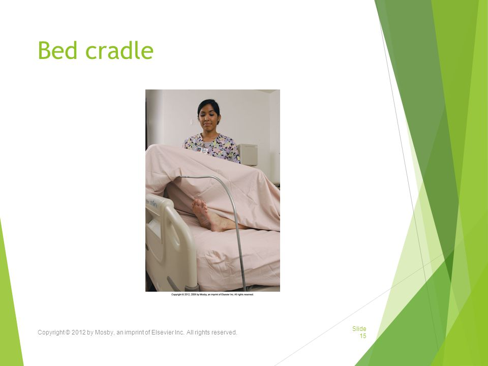 Bed cradle Copyright © 2012 by Mosby, an imprint of Elsevier Inc. All rights reserved.