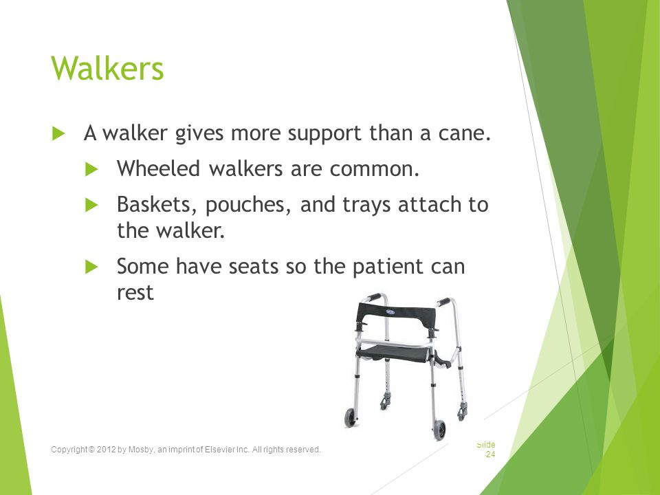 Walkers A walker gives more support than a cane.