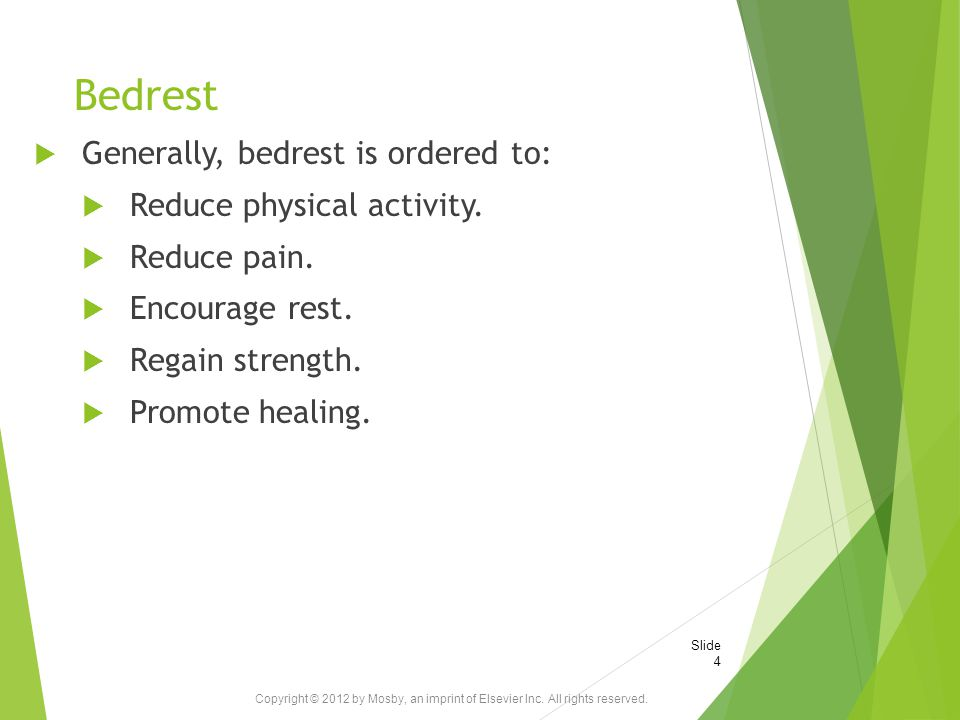 Bedrest Generally, bedrest is ordered to: Reduce physical activity.