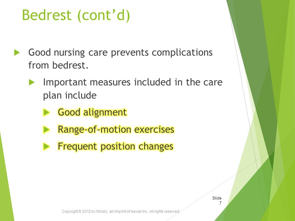 Bedrest (cont'd) Good nursing care prevents complications from bedrest. Important measures included in the care plan include.