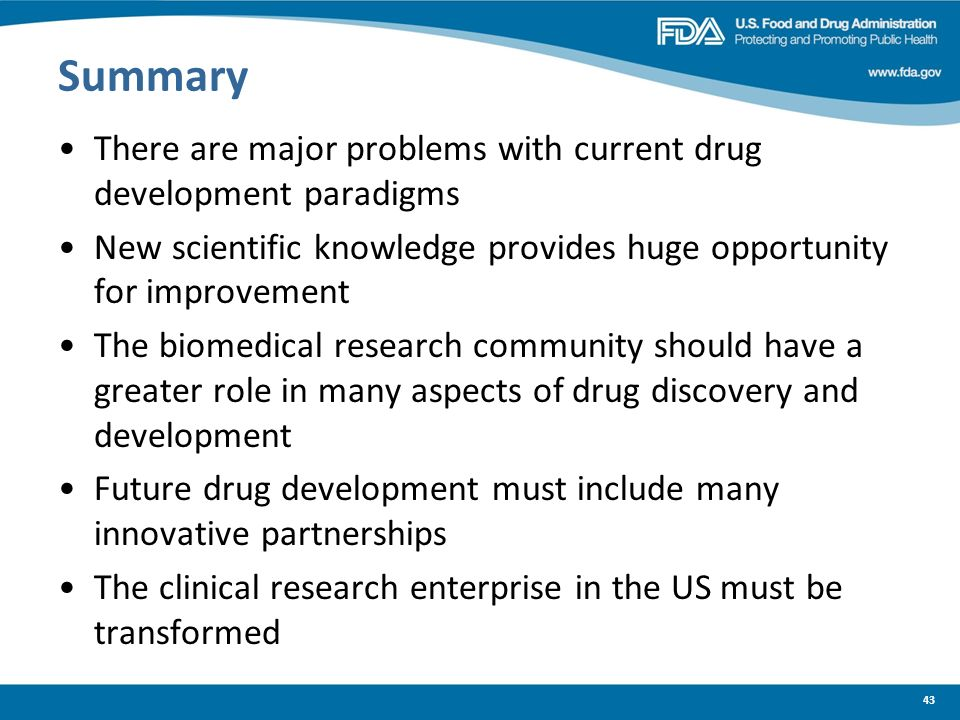 Summary There are major problems with current drug development paradigms. New scientific knowledge provides huge opportunity for improvement.