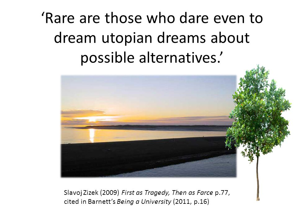 'Rare are those who dare even to dream utopian dreams about possible alternatives.'