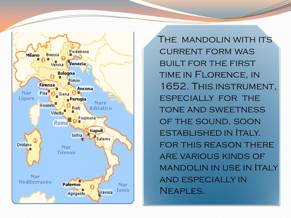 The mandolin with its current form was built for the first time in Florence, in 1652.