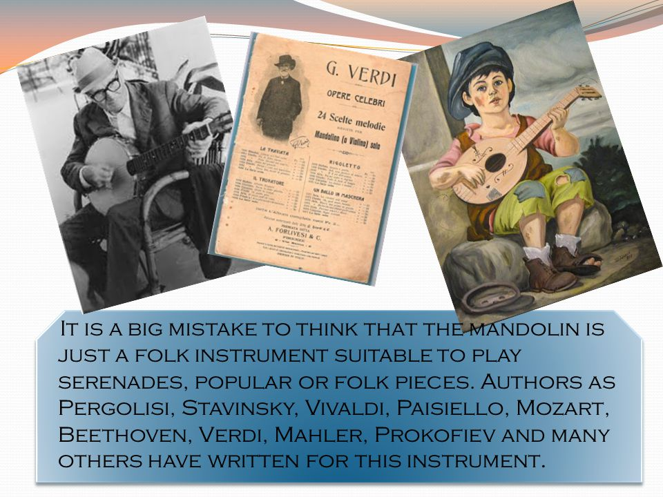 It is a big mistake to think that the mandolin is just a folk instrument suitable to play serenades, popular or folk pieces.