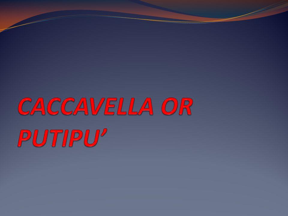 CACCAVELLA OR PUTIPU'