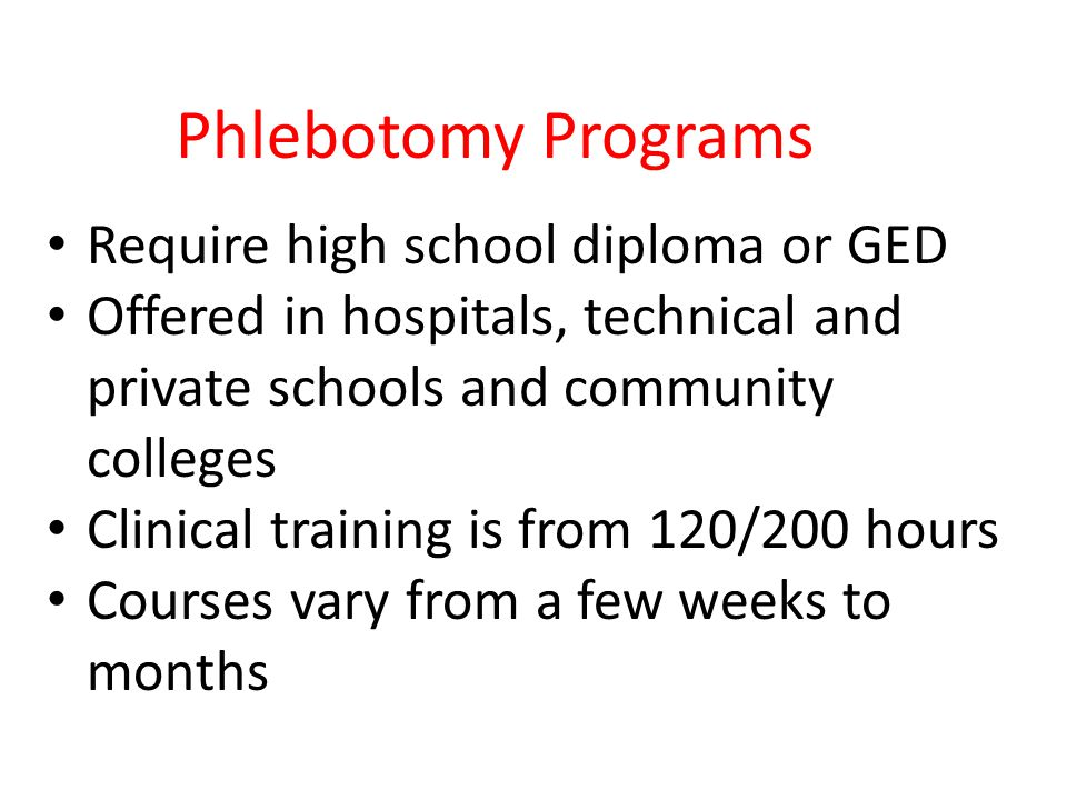 Phlebotomy Programs Require high school diploma or GED