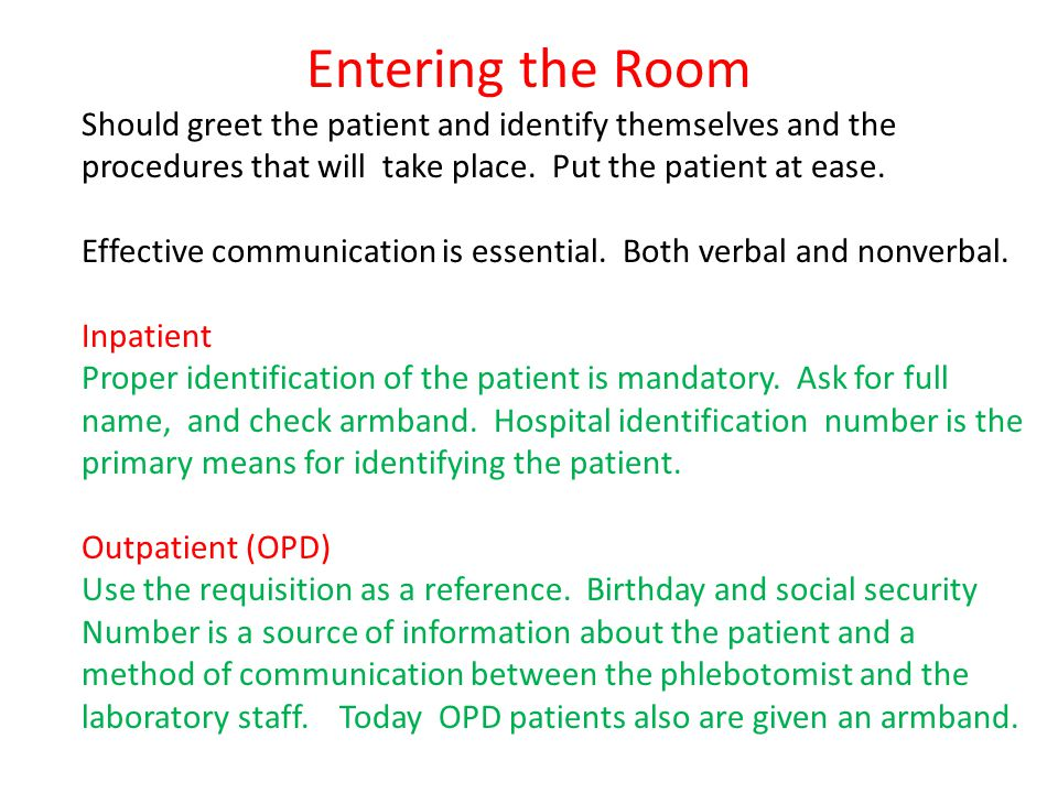 Entering the Room Should greet the patient and identify themselves and the procedures that will take place. Put the patient at ease.