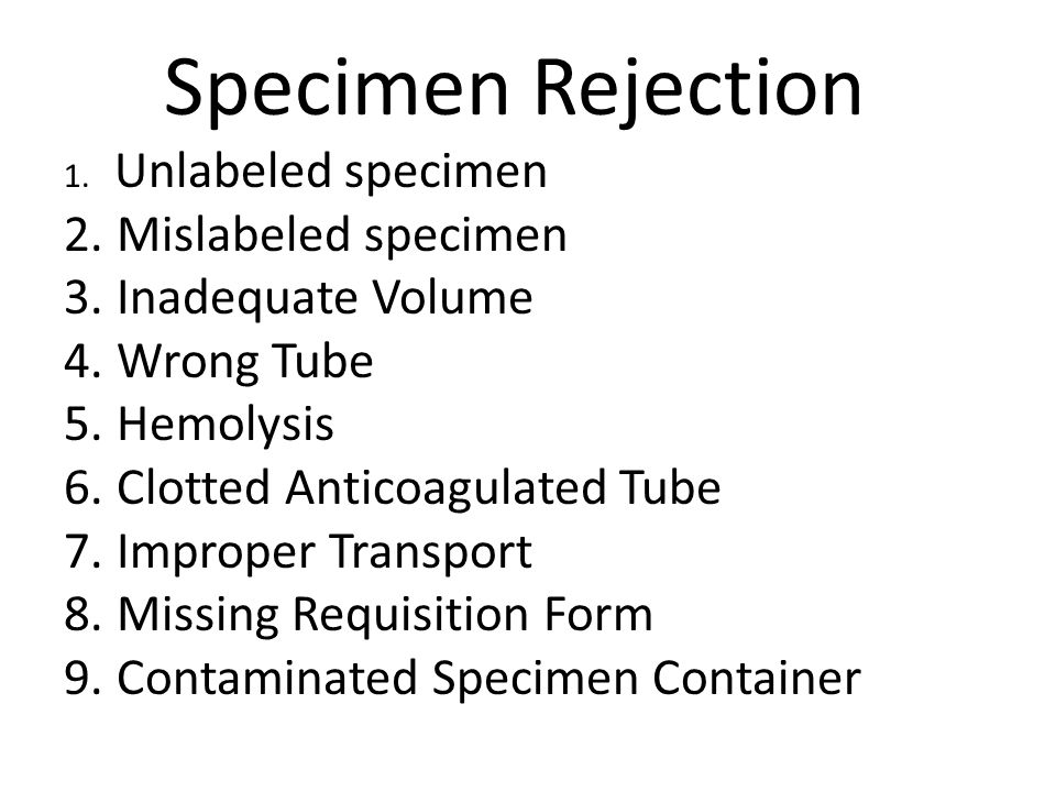 Specimen Rejection Mislabeled specimen Inadequate Volume Wrong Tube