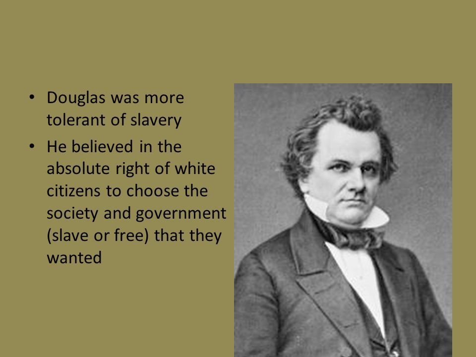 Douglas was more tolerant of slavery