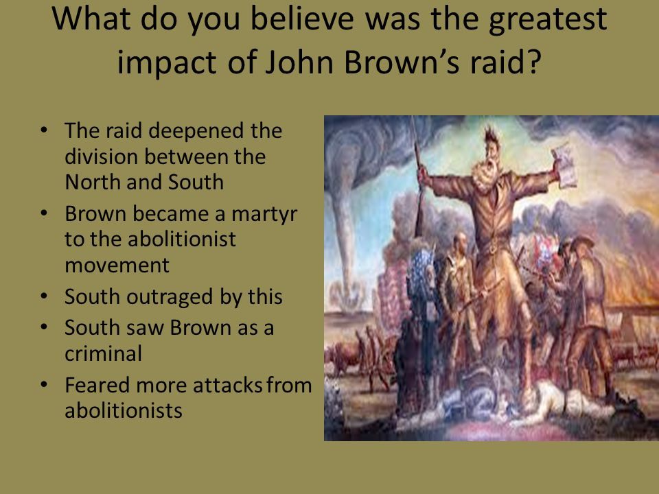 What do you believe was the greatest impact of John Brown's raid