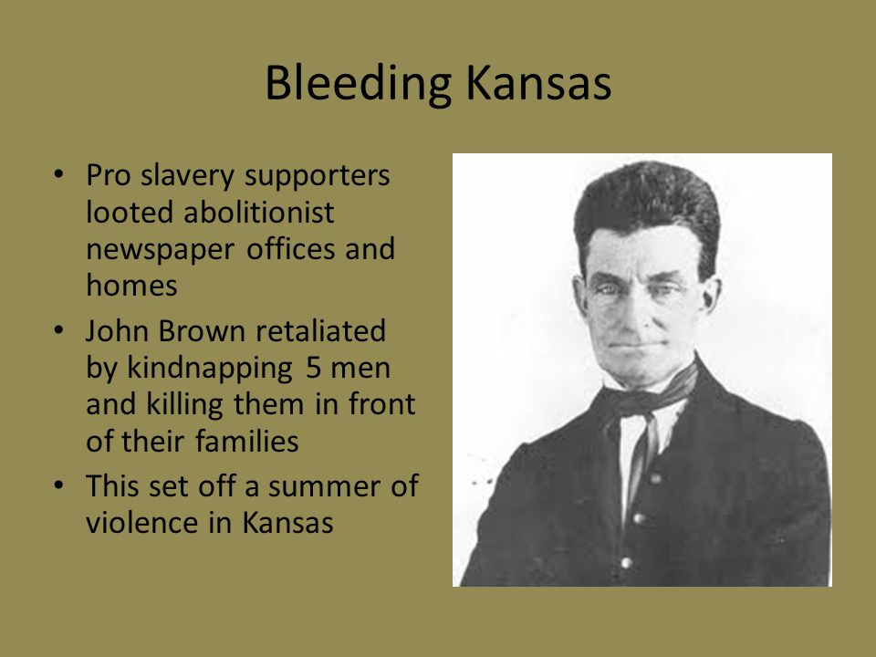 Bleeding Kansas Pro slavery supporters looted abolitionist newspaper offices and homes.