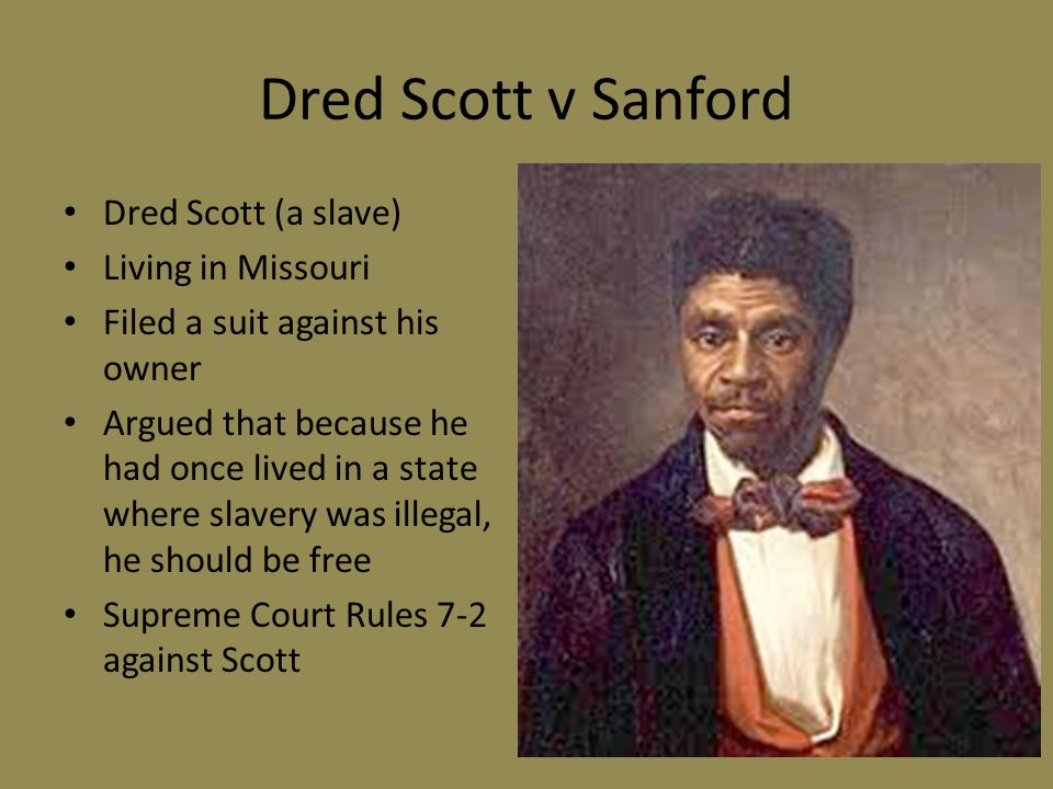 Dred Scott v Sanford Dred Scott (a slave) Living in Missouri