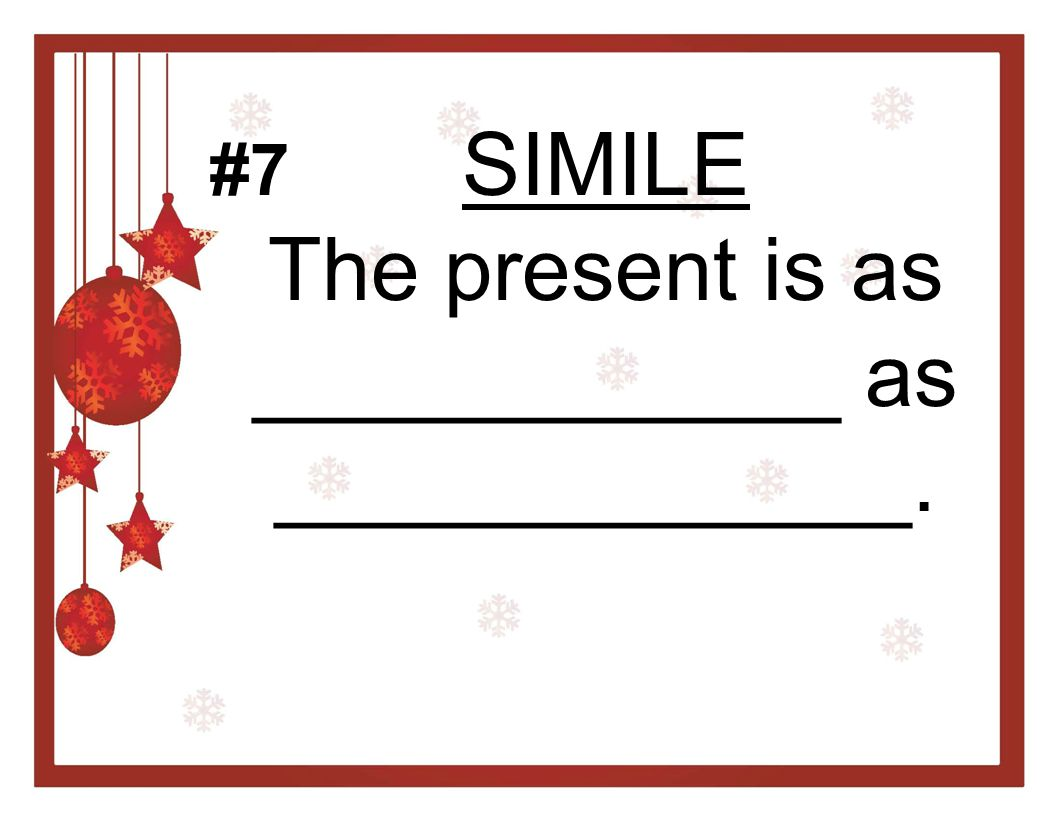 SIMILE The present is as ____________ as _____________.