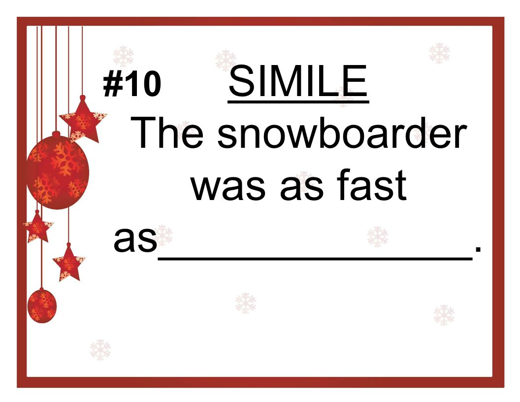 SIMILE The snowboarder was as fast as_____________.