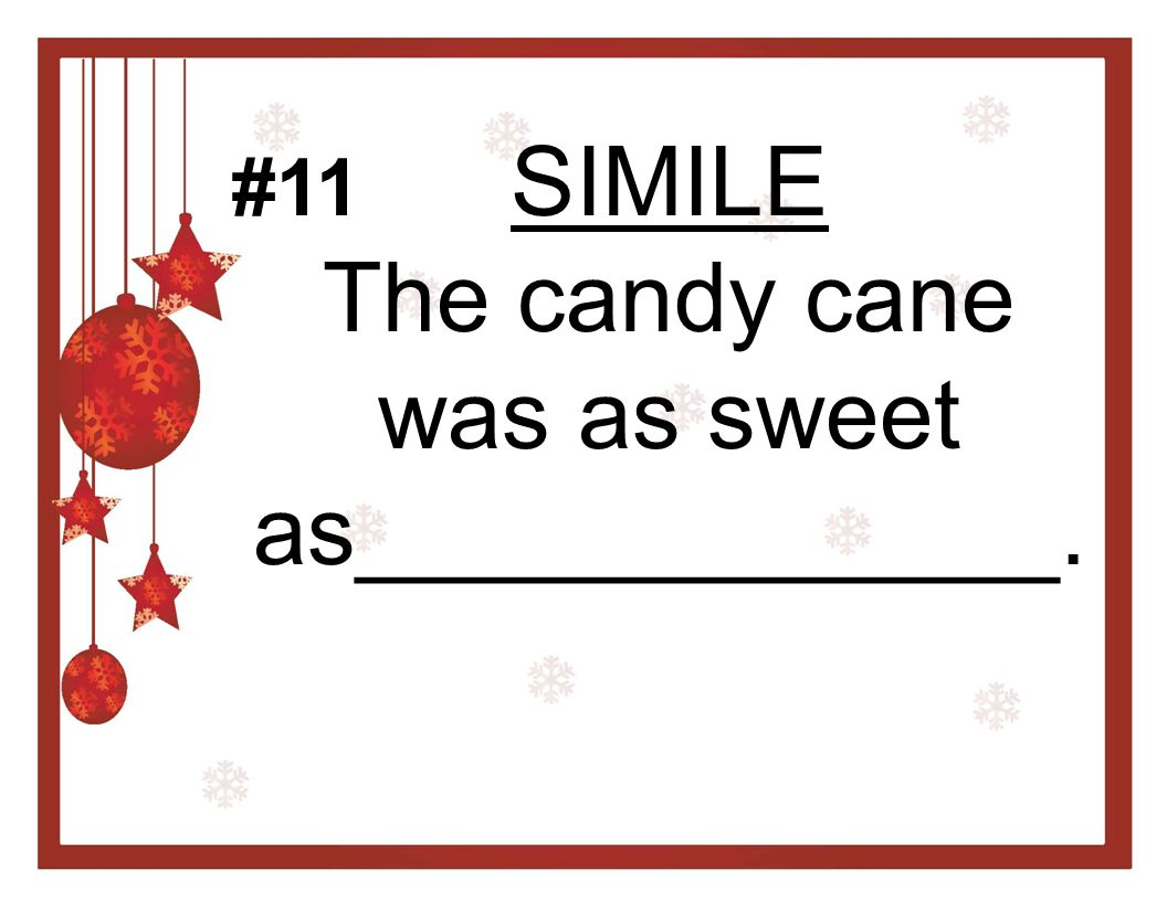 SIMILE The candy cane was as sweet as_____________.