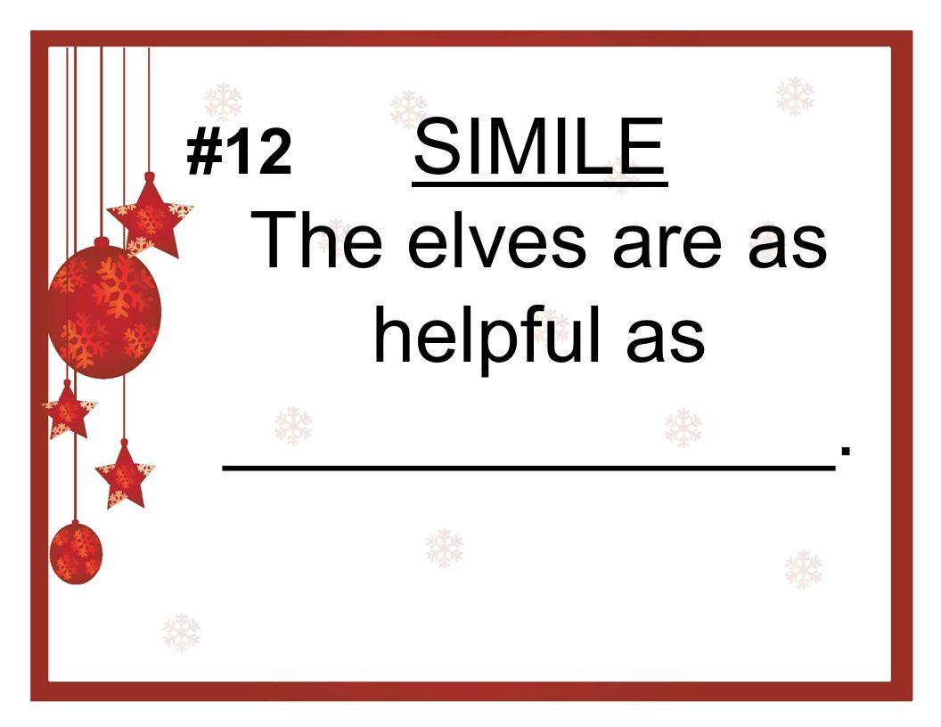 SIMILE The elves are as helpful as ______________.