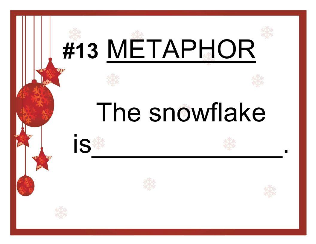 METAPHOR The snowflake is_____________.