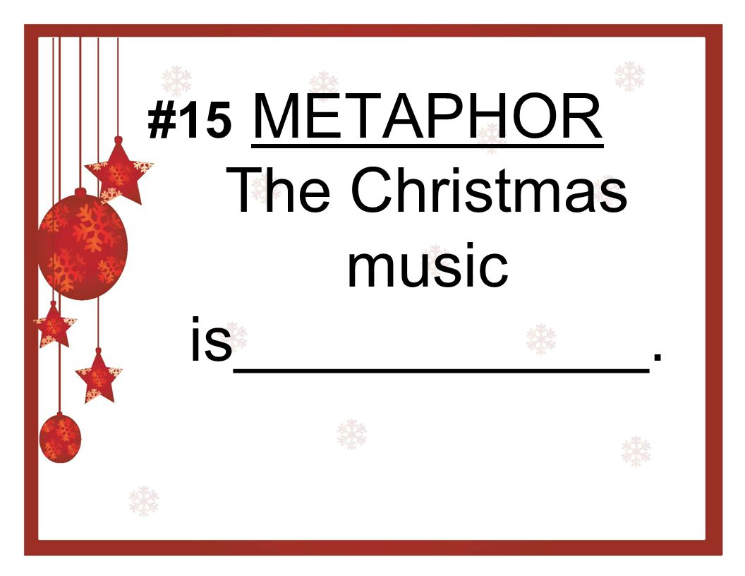METAPHOR The Christmas music is____________.